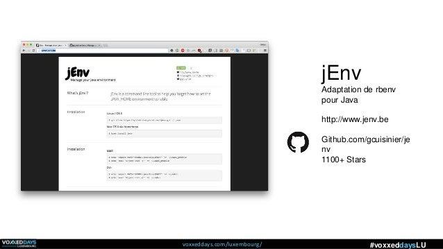 voxxeddays.com/luxembourg/ #voxxeddaysLU jEnv Adaptation de rbenv pour Java http://www.jenv.be Github.com/gcuisinier/je nv...
