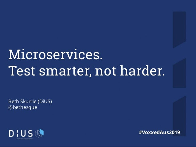 1 Microservices. Test smarter, not harder. Beth Skurrie (DiUS) @bethesque #VoxxedAus2019