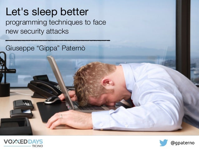 "@gpaterno Giuseppe ""Gippa"" Paternò Let's sleep better  programming techniques to face new security attacks"