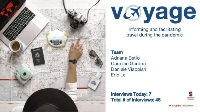 Informing and facilitating travel during the pandemic Team Adriana Betiol Caroline Gordon Daniele Viappiani Eric Le Interv...