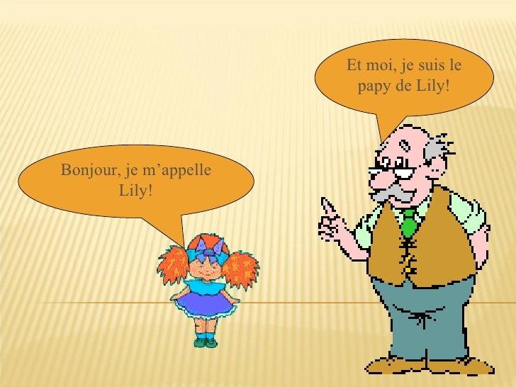 Et moi, je suis le papy de Lily! Bonjour, je m'appelle Lily!