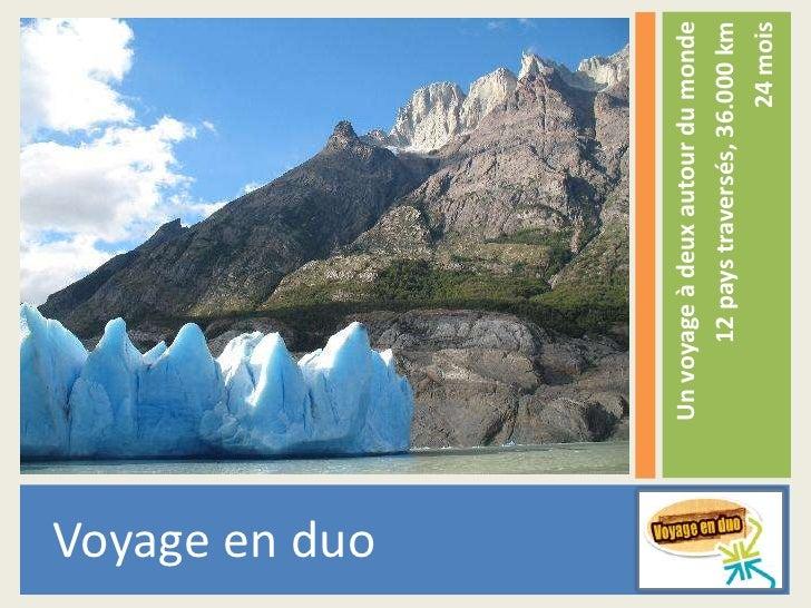 Voyage en duo<br />Un voyage à deux autour du monde<br />12 pays traversés, 36.000 km<br />24 mois<br />