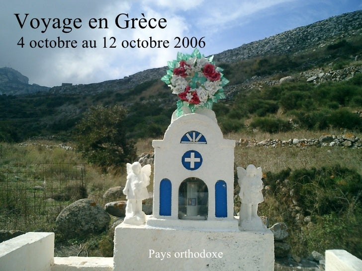 Voyage en Grèce 4 octobre au 12 octobre 2006 Pays orthodoxe