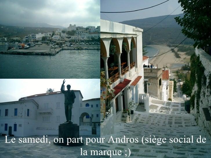 Le samedi, on part pour Andros (siège social de la marque ;)