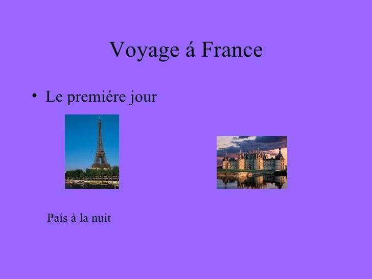 Voyage á France <ul><li>Le premiére jour </li></ul>País à la nuit