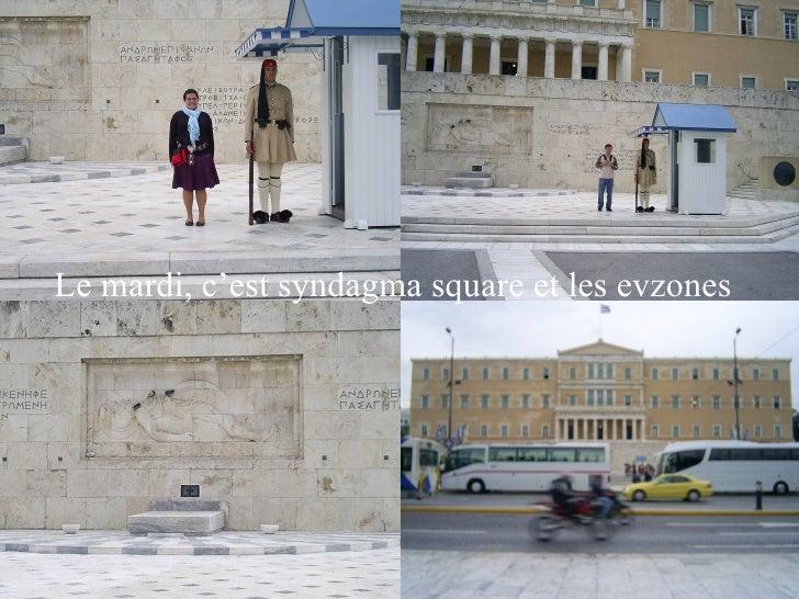 Le mardi, c'est syndagma square et les evzones