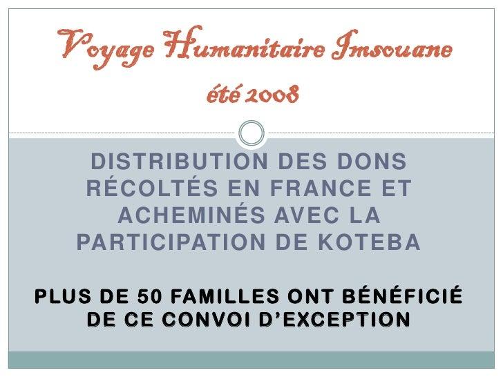 Voyage Humanitaire Imsouane           été 2008     DISTRIBUTION DES DONS     RÉCOLTÉS EN FRANCE ET       ACHEMINÉS AVEC LA...