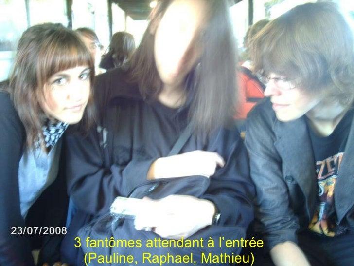 3 fantômes attendant à l'entrée (Pauline, Raphael, Mathieu)