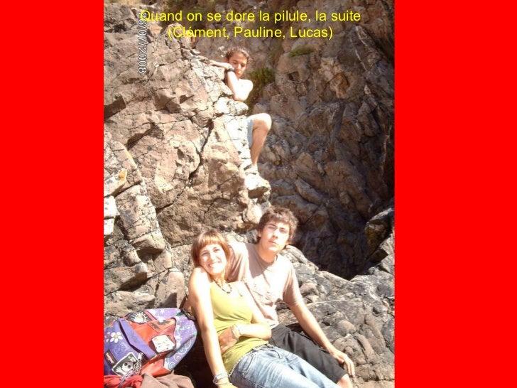 Quand on se dore la pilule, la suite (Clément, Pauline, Lucas)