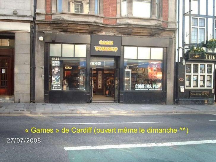 « Games » de Cardiff (ouvert même le dimanche ^^)