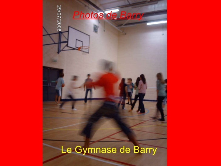 Le Gymnase de Barry <ul><li>Photos de Barry </li></ul>