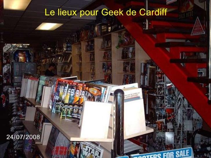 Le lieux pour Geek de Cardiff