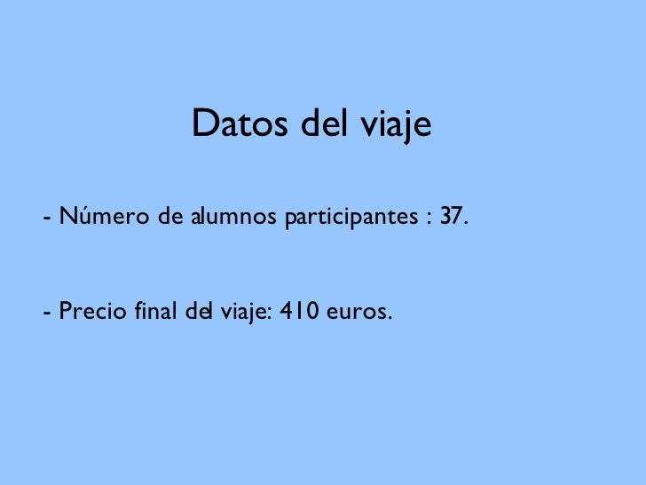 Datos del viaje - Número de alumnos participantes : 37. - Precio final del viaje: 410 euros.