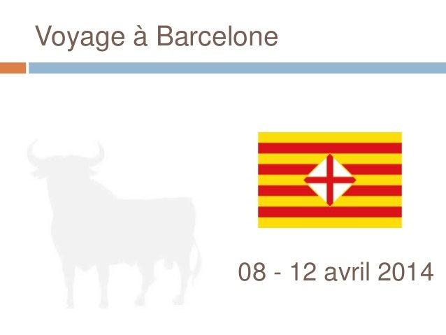 Voyage à Barcelone 08 - 12 avril 2014