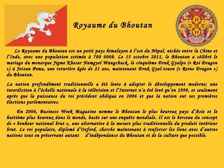 Royaume du Bhoutan Le Royaume du Bhoutan est un petit pays himalayen à l'est du Népal, nichée entre la Chine et l'Inde, av...