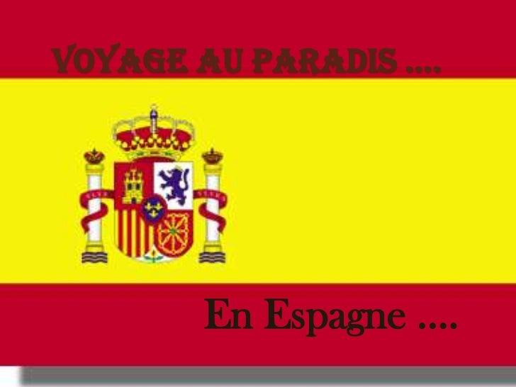 Voyage au paradis ….       En Espagne ….