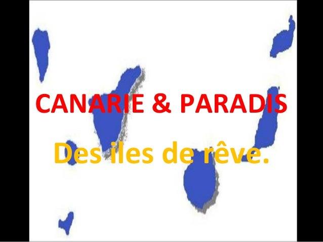 CANARIE & PARADIS Des iles de rêve.