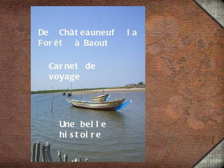 De Chât eauneuf     laFor êt à Baout  Car net de  voyage    Une bel l e    hi s t oi r e