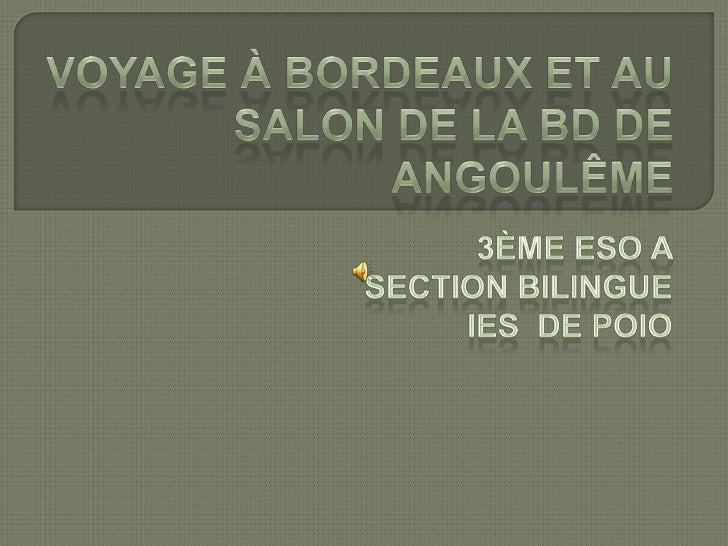 Voyage à Bordeaux et au  salon de la BD de Angoulême<br />3ème ESO A <br />Section bilingue <br />IES  de POIO<br />