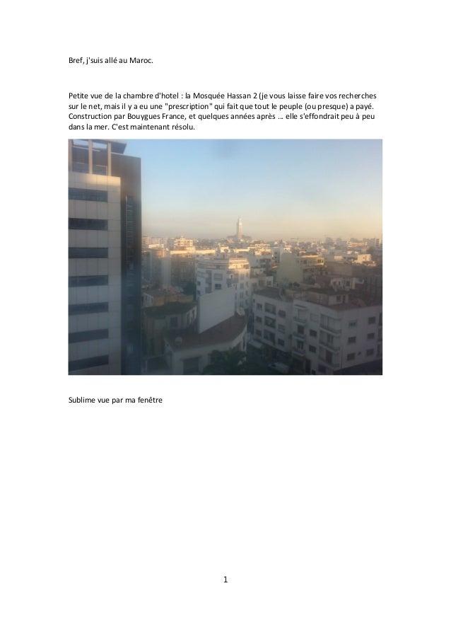 Bref, j'suis allé au Maroc. Petite vue de la chambre d'hotel : la Mosquée Hassan 2 (je vous laisse faire vos recherches su...