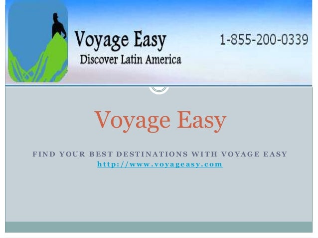 Voyage Easy FIND YOUR BEST DESTINATIONS WITH VOYAGE EASY http://www.voyageasy.com