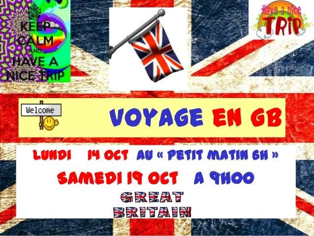 Voyage en GB Lundi 14 oct au « petit matin 6H » Samedi 19 oct a 9h00