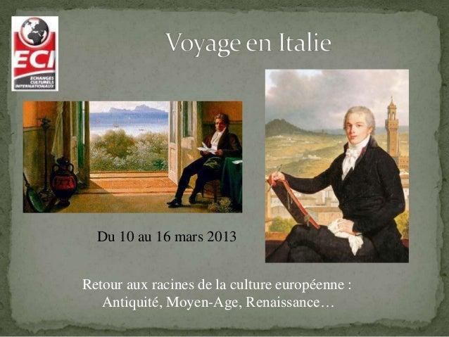 Du 10 au 16 mars 2013Retour aux racines de la culture européenne :   Antiquité, Moyen-Age, Renaissance…