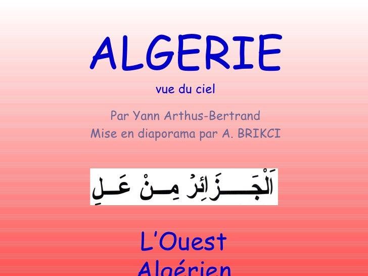 L'Ouest Algérien ALGERIE vue du ciel Par Yann Arthus-Bertrand Mise en diaporama par A. BRIKCI