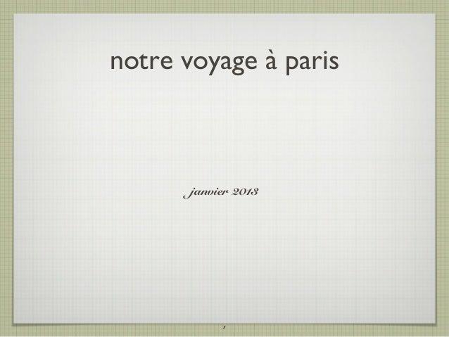 notre voyage à paris       janvier 2013            1