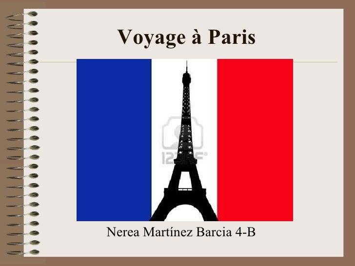 Voyage à Paris   <ul><li>Nerea Martínez Barcia 4-B </li></ul>