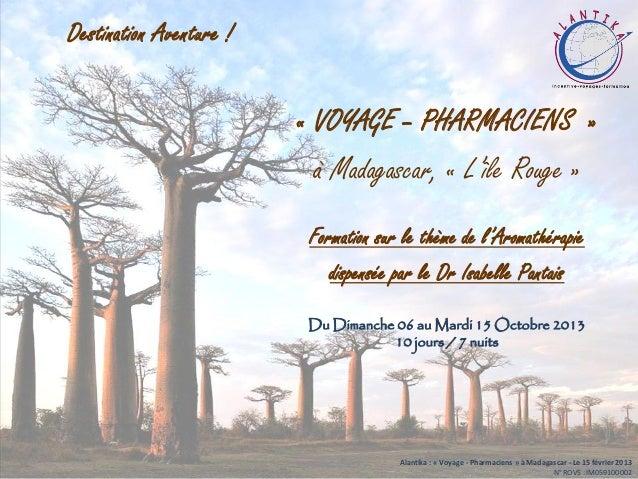 « VOYAGE – PHARMACIENS »à Madagascar, « L'île Rouge »Formation sur le thème de l'Aromathérapiedispensée par le Dr Isabelle...