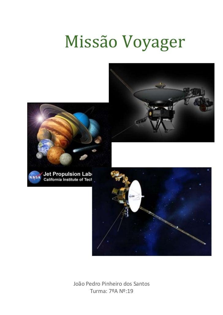 Missão Voyager João Pedro Pinheiro dos Santos       Turma: 7ºA Nº:19