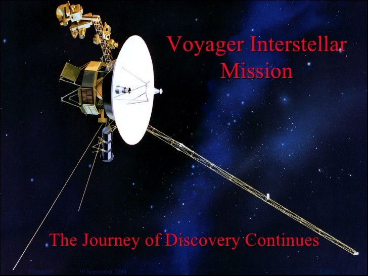 <ul><li>The Journey of Discovery Continues </li></ul>Voyager Interstellar Mission