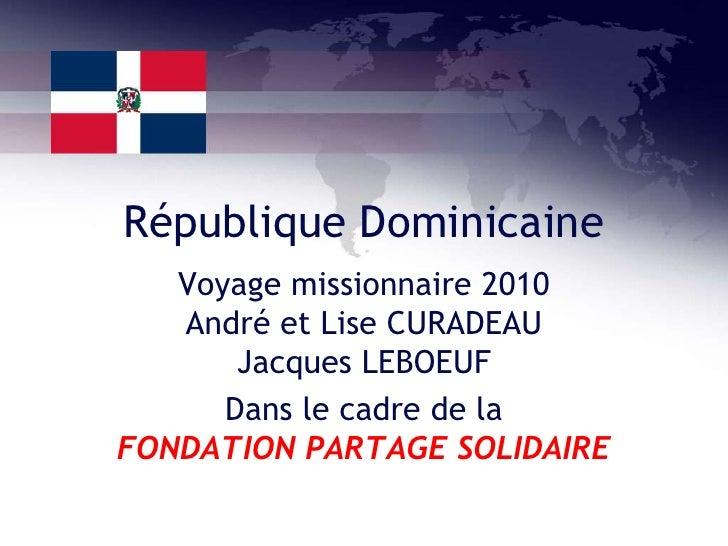 République Dominicaine<br />Voyage missionnaire 2010André et Lise CURADEAUJacques LEBOEUF<br />Dans le cadre de la FONDATI...