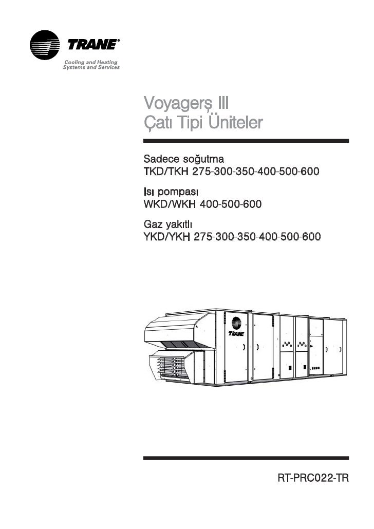 Voyager™ IIIÇatý Tipi ÜnitelerSadece soðutmaTKD/TKH 275-300-350-400-500-600            3 3 4 5 6Isý pompasýWKD/WKH 400-500...