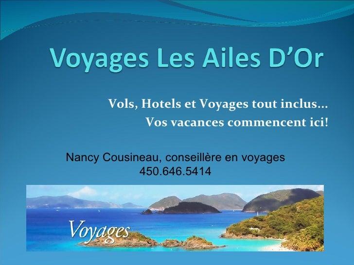 Vols, Hotels et Voyages tout inclus... Vos vacances commencent ici! Nancy Cousineau, conseillère en voyages 450.646.5414