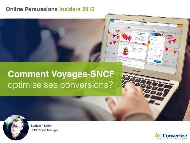 Online Persuasions Insiders 2016 Comment Voyages-SNCF optimise ses conversions? Benjamin Ligier CRO Project Manager