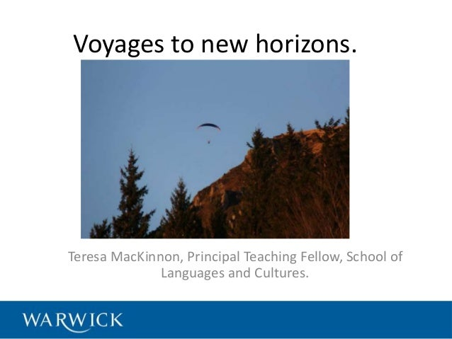 Voyages to new horizons.  Teresa MacKinnon, Principal Teaching Fellow, School of  Languages and Cultures.