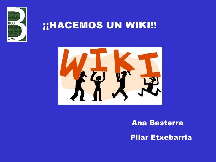 ¡¡HACEMOS UN WIKI!! Ana Basterra Pilar Etxebarria