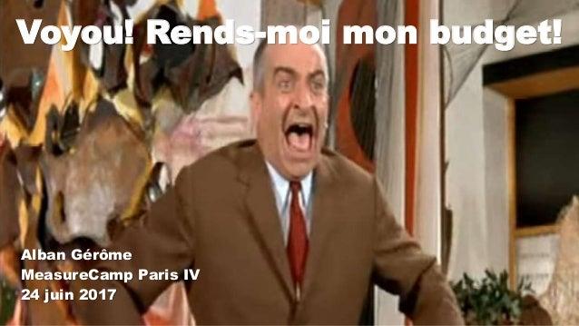 Voyou! Rends-moi mon budget! Alban Gérôme MeasureCamp Paris IV 24 juin 2017