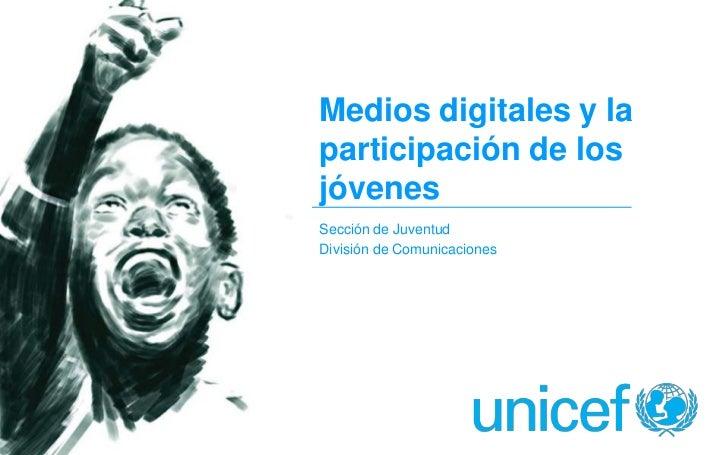 Medios digitales y la participación de los jóvenes<br />Sección de Juventud<br />División de Comunicaciones <br />