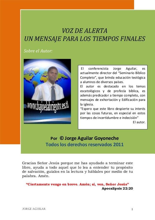 VOZ DE ALERTA UN MENSAJE PARA LOS TIEMPOS FINALES Sobre el Autor:  El conferencista Jorge Aguilar, es actualmente director...