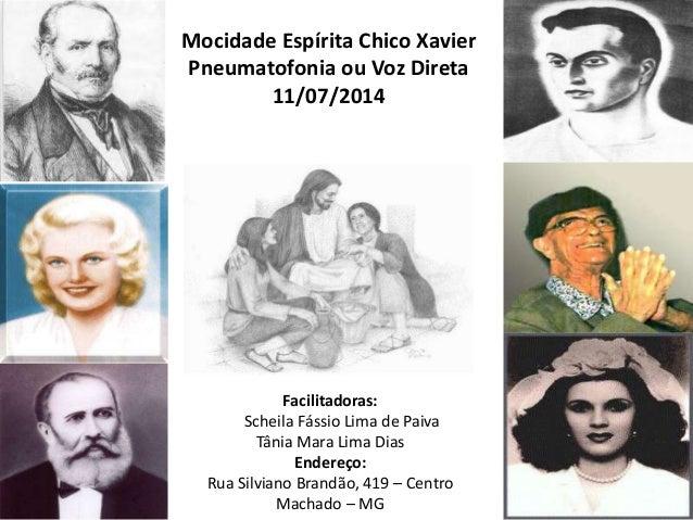 Mocidade Espírita Chico Xavier Pneumatofonia ou Voz Direta 11/07/2014 Facilitadoras: Scheila Fássio Lima de Paiva Tânia Ma...