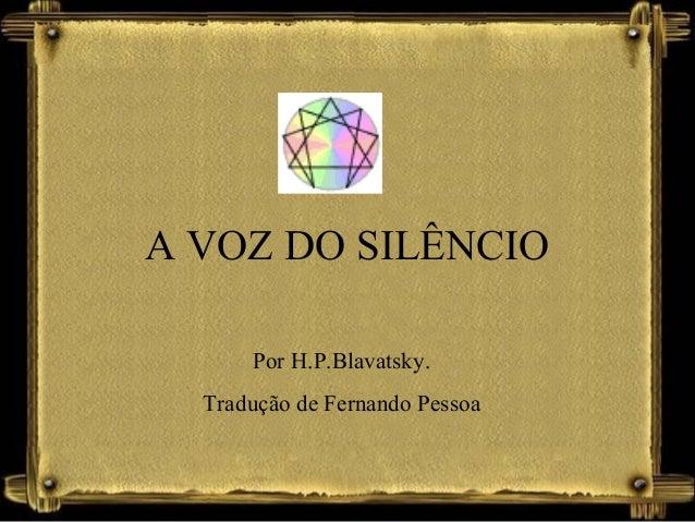 A VOZ DO SILÊNCIO Por H.P.Blavatsky. Tradução de Fernando Pessoa