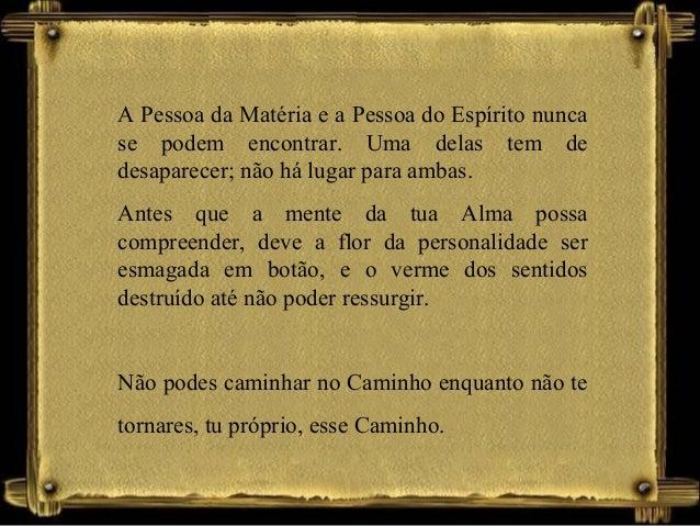 A Pessoa da Matéria e a Pessoa do Espírito nunca se podem encontrar. Uma delas tem de desaparecer; não há lugar para ambas...