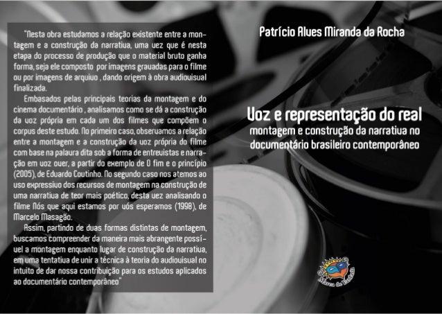 PATRÍCIO ALVES MIRANDA DA ROCHA VOZ E REPRESENTAÇÃO DO REAL: MONTAGEM E CONSTRUÇÃO DA NARRATIVA NO DOCUMENTÁRIO BRASILEIRO...