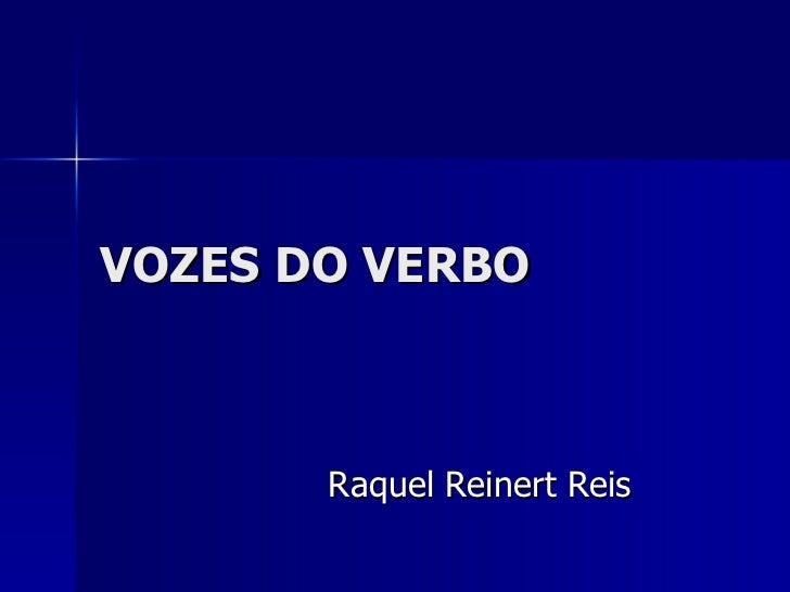 VOZES DO VERBO Raquel Reinert Reis