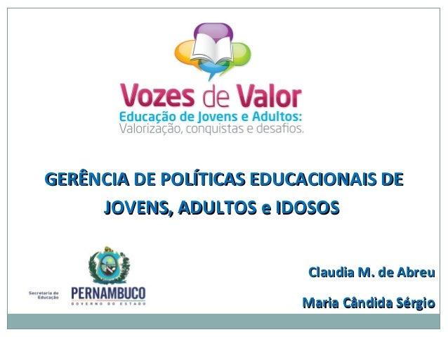 GERÊNCIA DE POLÍTICAS EDUCACIONAIS DE JOVENS, ADULTOS e IDOSOS Claudia M. de Abreu Maria Cândida Sérgio