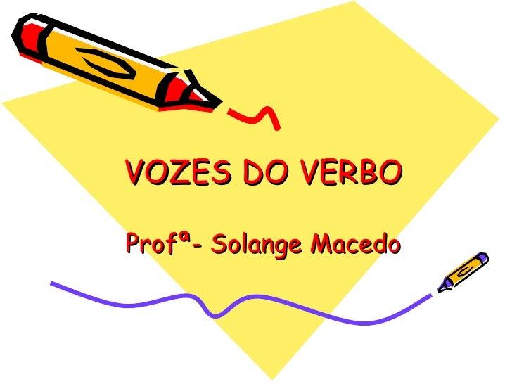 VOZES DO VERBO Profª- Solange Macedo