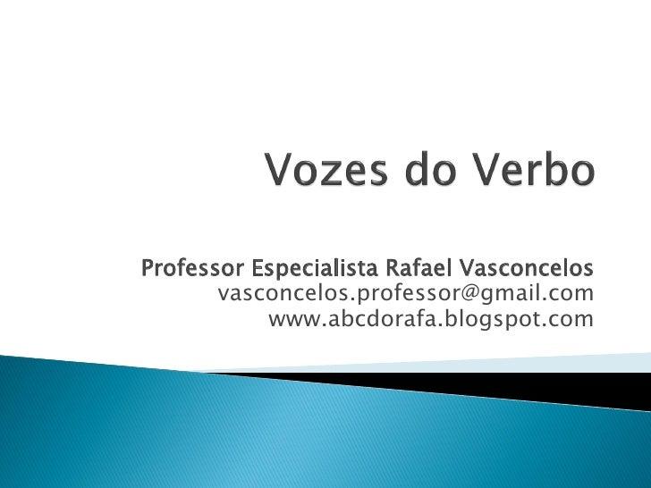 Professor Especialista Rafael Vasconcelos       vasconcelos.professor@gmail.com           www.abcdorafa.blogspot.com